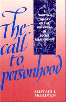 The Call to Personhood: A Christian Theory of the Individual in Social Relationships (Paperback)