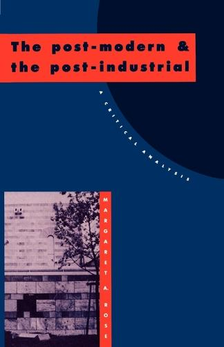 The Post-Modern and the Post-Industrial: A Critical Analysis (Paperback)