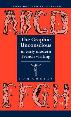 The Graphic Unconscious in Early Modern French Writing - Cambridge Studies in French 37 (Hardback)