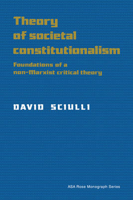 American Sociological Association Rose Monographs: Theory of Societal Constitutionalism: Foundations of a Non-Marxist Critical Theory (Hardback)