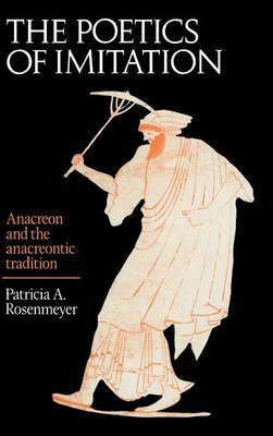 The Poetics of Imitation: Anacreon and the Anacreontic Tradition (Hardback)