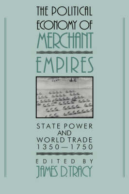 Studies in Comparative Early Modern History: The Political Economy of Merchant Empires: State Power and World Trade, 1350-1750 (Hardback)