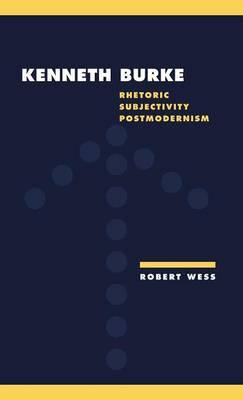 Literature, Culture, Theory: Kenneth Burke: Rhetoric, Subjectivity, Postmodernism Series Number 18 (Hardback)