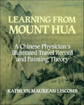 Learning from Mount Hua: A Chinese Physician's Illustrated Travel Record and Painting Theory - RES Monographs in Anthropology and Aesthetics (Hardback)