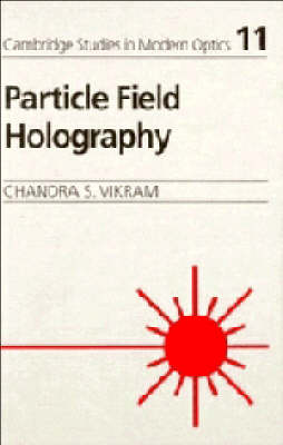 Particle Field Holography - Cambridge Studies in Modern Optics 11 (Hardback)