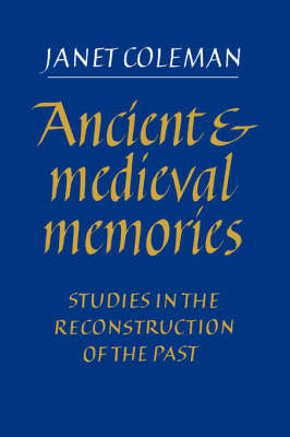 Ancient and Medieval Memories: Studies in the Reconstruction of the Past (Hardback)
