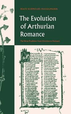 The Evolution of Arthurian Romance: The Verse Tradition from Chretien to Froissart - Cambridge Studies in Medieval Literature 35 (Hardback)