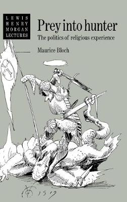 Prey into Hunter: The Politics of Religious Experience - Lewis Henry Morgan Lectures (Hardback)