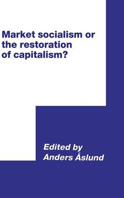 Market Socialism or the Restoration of Capitalism? - International Council for Central and East European Studies (Hardback)