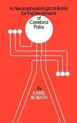 A Neurophysiological Basis for the Treatment of Cerebral Palsy - Clinics in Developmental Medicine (Hardback)