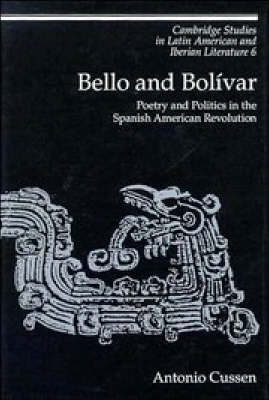 Cambridge Studies in Latin American and Iberian Literature: Bello and Bolivar: Poetry and Politics in the Spanish American Revolution Series Number 6 (Hardback)