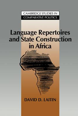 Cambridge Studies in Comparative Politics: Language Repertoires and State Construction in Africa (Hardback)
