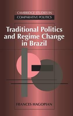 Cambridge Studies in Comparative Politics: Traditional Politics and Regime Change in Brazil (Hardback)