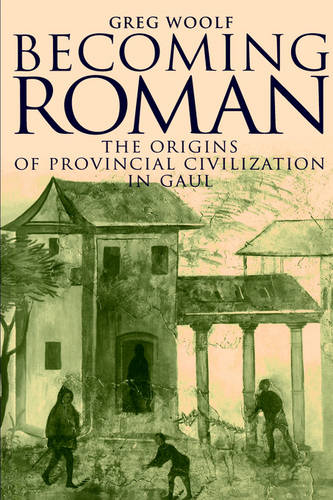 Becoming Roman: The Origins of Provincial Civilization in Gaul (Hardback)