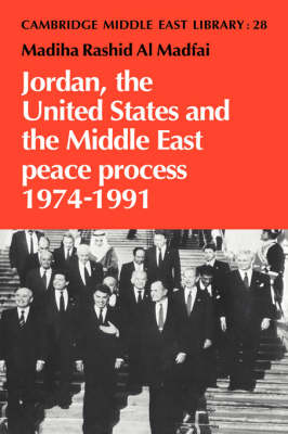 Cambridge Middle East Library: Jordan, the United States and the Middle East Peace Process, 1974-1991 Series Number 28 (Hardback)