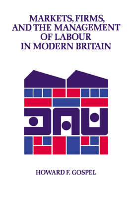 Markets, Firms and the Management of Labour in Modern Britain - Cambridge Studies in Management 17 (Hardback)