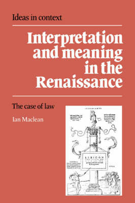Interpretation and Meaning in the Renaissance: The Case of Law - Ideas in Context 21 (Hardback)