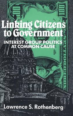 Linking Citizens to Government: Interest Group Politics at Common Cause (Hardback)