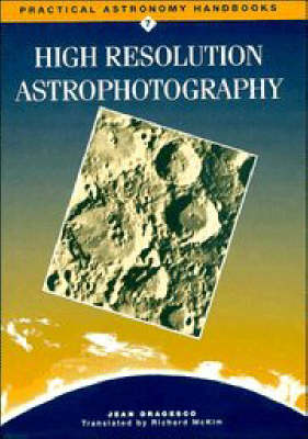 High Resolution Astrophotography - Practical Astronomy Handbooks 7 (Hardback)