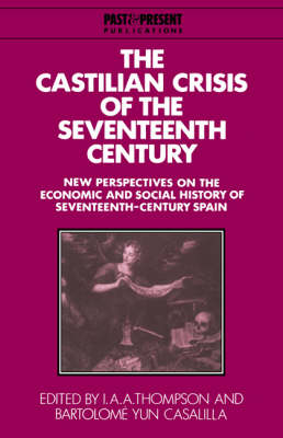 Past and Present Publications: The Castilian Crisis of the Seventeenth Century: New Perspectives on the Economic and Social History of Seventeenth-Century Spain (Hardback)