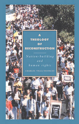 Cambridge Studies in Ideology and Religion: A Theology of Reconstruction: Nation-Building and Human Rights Series Number 1 (Hardback)