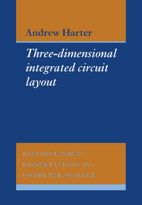 Distinguished Dissertations in Computer Science: Three-Dimensional Integrated Circuit Layout Series Number 2 (Hardback)
