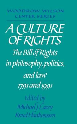 A Culture of Rights: The Bill of Rights in Philosophy, Politics and Law 1791 and 1991 - Woodrow Wilson Center Press (Hardback)