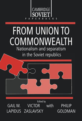 Cambridge Russian Paperbacks: From Union to Commonwealth: Nationalism and Separatism in the Soviet Republics Series Number 6 (Hardback)