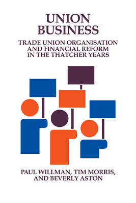 Union Business: Trade Union Organisation and Financial Reform in the Thatcher Years (Hardback)