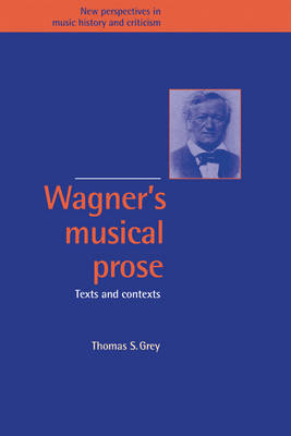 Wagner's Musical Prose: Texts and Contexts - New Perspectives in Music History and Criticism 3 (Hardback)