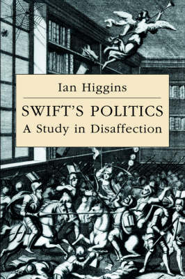 Cambridge Studies in Eighteenth-Century English Literature and Thought: Swift's Politics: A Study in Disaffection Series Number 20 (Hardback)