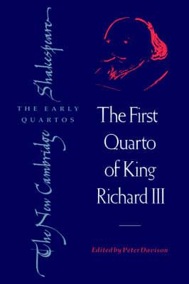 The New Cambridge Shakespeare: The Early Quartos: The First Quarto of King Richard III (Hardback)