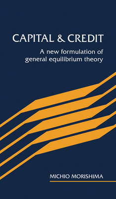Capital and Credit: A New Formulation of General Equilibrium Theory (Hardback)
