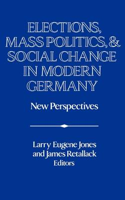Publications of the German Historical Institute: Elections, Mass Politics and Social Change in Modern Germany: New Perspectives (Hardback)