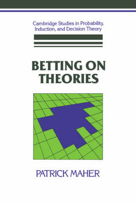 Cambridge Studies in Probability, Induction and Decision Theory: Betting on Theories (Hardback)