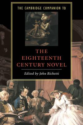 The Cambridge Companion to the Eighteenth-Century Novel - Cambridge Companions to Literature (Hardback)
