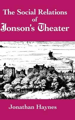 The Social Relations of Jonson's Theater (Hardback)