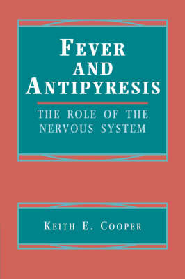 Fever and Antipyresis: The Role of the Nervous System (Hardback)