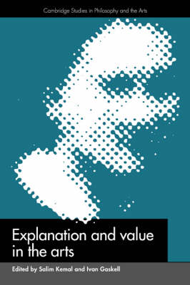 Explanation and Value in the Arts - Cambridge Studies in Philosophy and the Arts (Hardback)