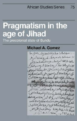 African Studies: Pragmatism in the Age of Jihad: The Precolonial State of Bundu Series Number 75 (Hardback)
