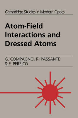 Cambridge Studies in Modern Optics: Atom-Field Interactions and Dressed Atoms Series Number 17 (Hardback)