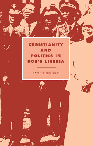 Cambridge Studies in Ideology and Religion: Christianity and Politics in Doe's Liberia Series Number 2 (Hardback)