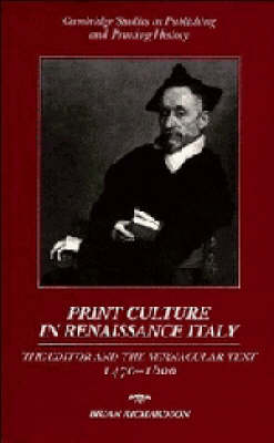 Print Culture in Renaissance Italy: The Editor and the Vernacular Text, 1470-1600 - Cambridge Studies in Publishing and Printing History (Hardback)