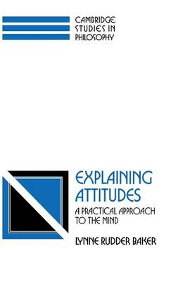 Explaining Attitudes: A Practical Approach to the Mind - Cambridge Studies in Philosophy (Hardback)