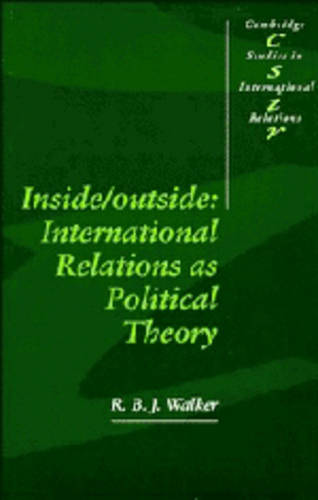 Cambridge Studies in International Relations: Inside/Outside: International Relations as Political Theory Series Number 24 (Paperback)