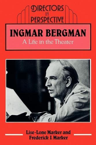 Ingmar Bergman: A Life in the Theater - Directors in Perspective (Paperback)
