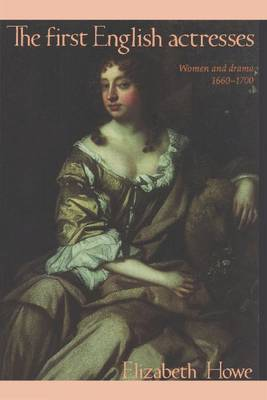 The First English Actresses: Women and Drama, 1660-1700 (Paperback)