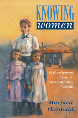 Studies in Australian History: Knowing Women: Origins of Women's Education in Nineteenth-Century Australia (Paperback)