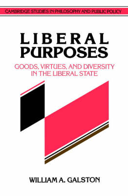 Cambridge Studies in Philosophy and Public Policy: Liberal Purposes: Goods, Virtues, and Diversity in the Liberal State (Paperback)