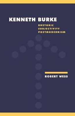 Literature, Culture, Theory: Kenneth Burke: Rhetoric, Subjectivity, Postmodernism Series Number 18 (Paperback)